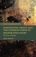 Innovation, Profit and the Common Good in Higher Education: the New Alchemy